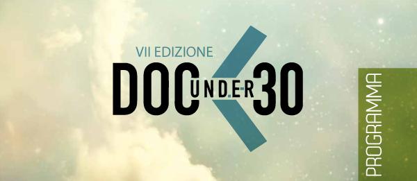 DOCUNDER30 – AL VIA LA VII EDIZIONE DEL FESTIVAL  DEDICATO ALLE OPERE DI GIOVANI TALENTI  – DUE GIORNI DI PROIEZIONI, INCONTRI CON GLI AUTORI, SEMINARI